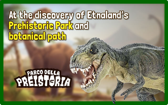 At the discovery of Etnaland's Prehistoric Park and botanical path